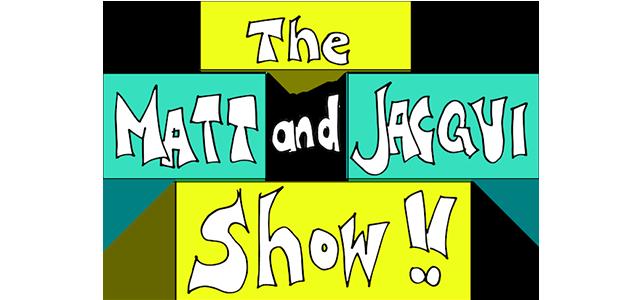 The Matt and Jacqui Show! 002